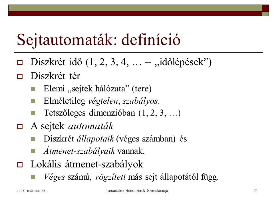 """2007. március 29.Társadalmi Rendszerek Szimulációja21 Sejtautomaták: definíció  Diszkrét idő (1, 2, 3, 4, … -- """"időlépések"""")  Diszkrét tér Elemi """"se"""