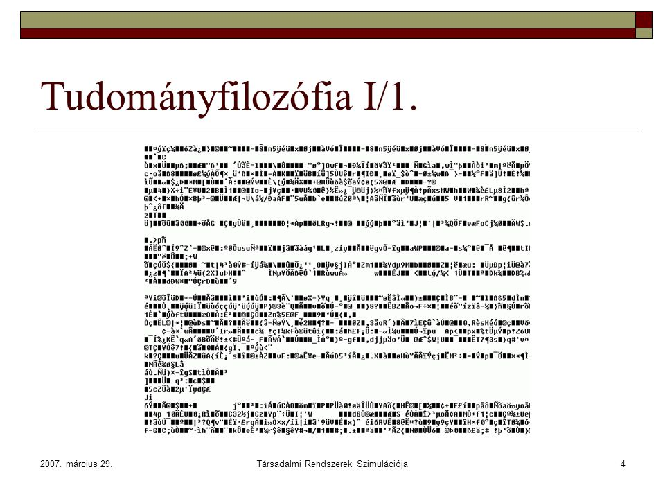 2007. március 29.Társadalmi Rendszerek Szimulációja4 Tudományfilozófia I/1.