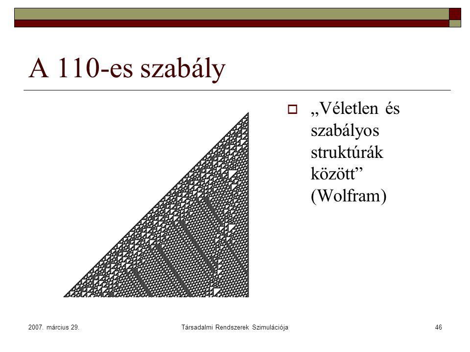 """2007. március 29.Társadalmi Rendszerek Szimulációja46 A 110-es szabály  """"Véletlen és szabályos struktúrák között"""" (Wolfram)"""
