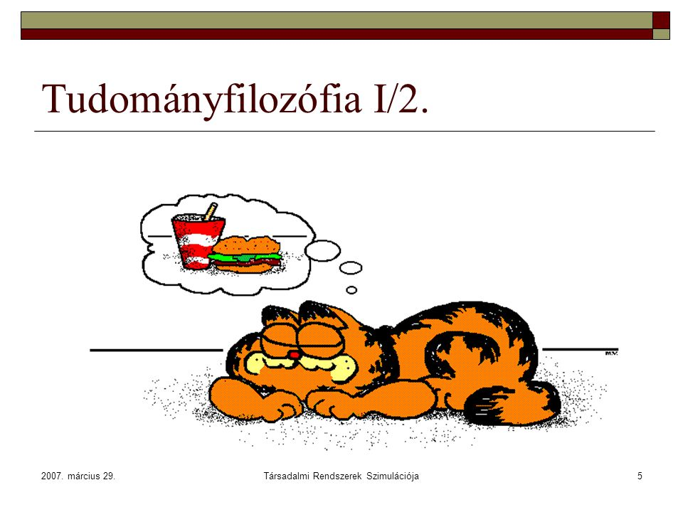 2007. március 29.Társadalmi Rendszerek Szimulációja5 Tudományfilozófia I/2.