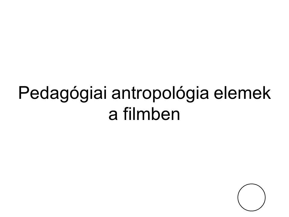Pedagógiai antropológia elemek a filmben
