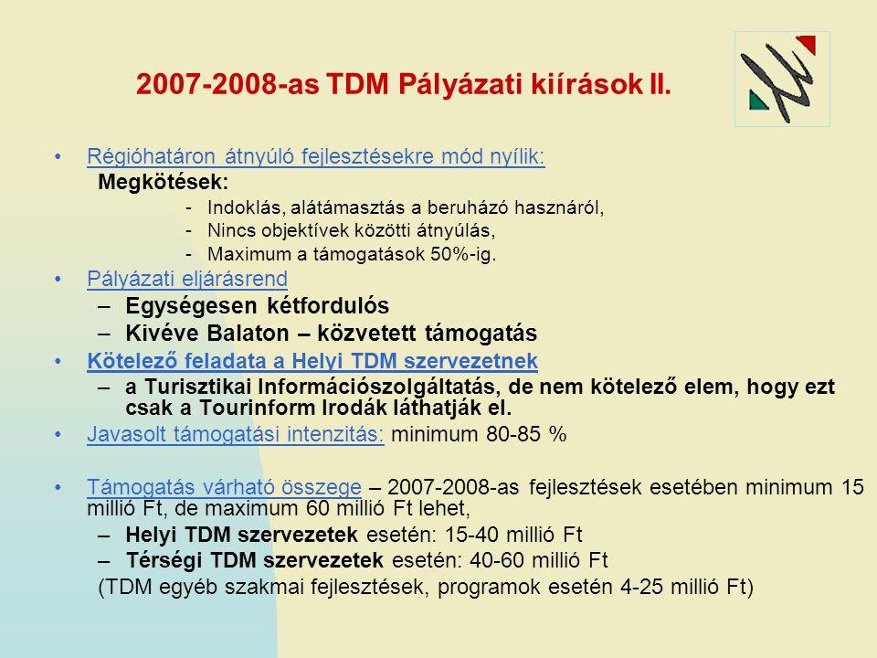 2007-2008-as TDM Pályázati kiírások II. Régióhatáron átnyúló fejlesztésekre mód nyílik: Megkötések: -Indoklás, alátámasztás a beruházó hasznáról, -Nin
