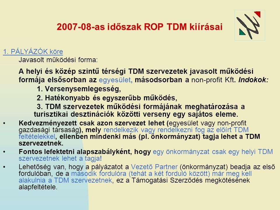 2007-08-as időszak ROP TDM kiírásai 1. PÁLYÁZÓK köre Javasolt működési forma: A helyi és közép szintű térségi TDM szervezetek javasolt működési formáj