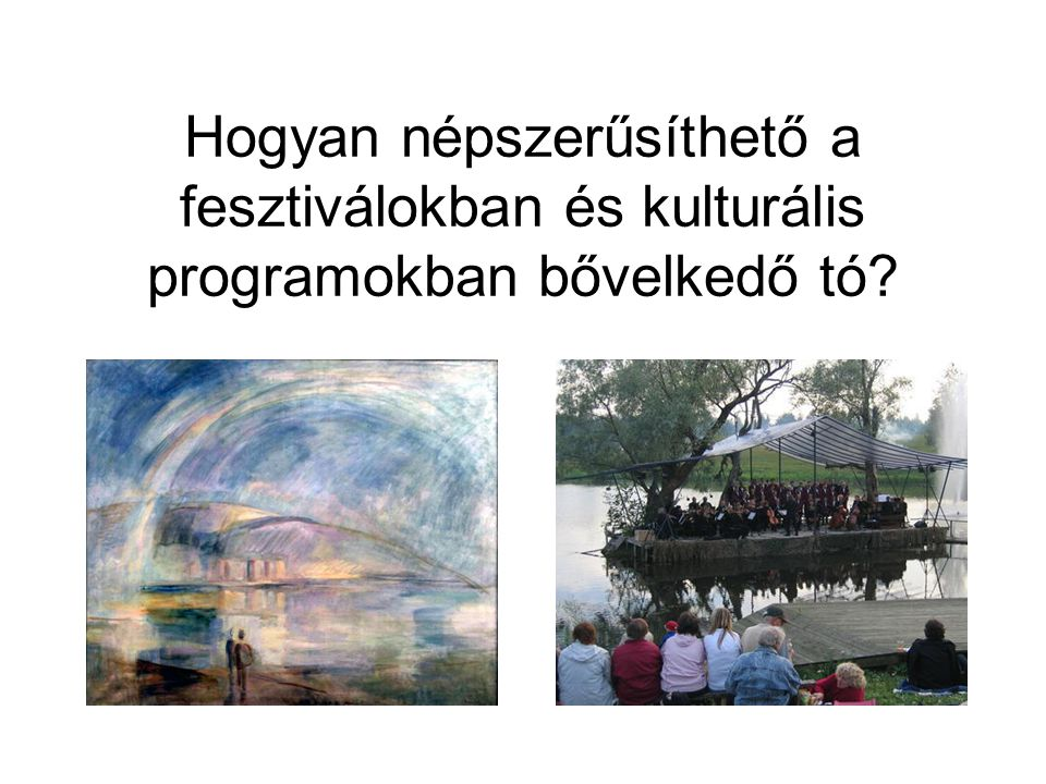 Hogyan népszerűsíthető a fesztiválokban és kulturális programokban bővelkedő tó?