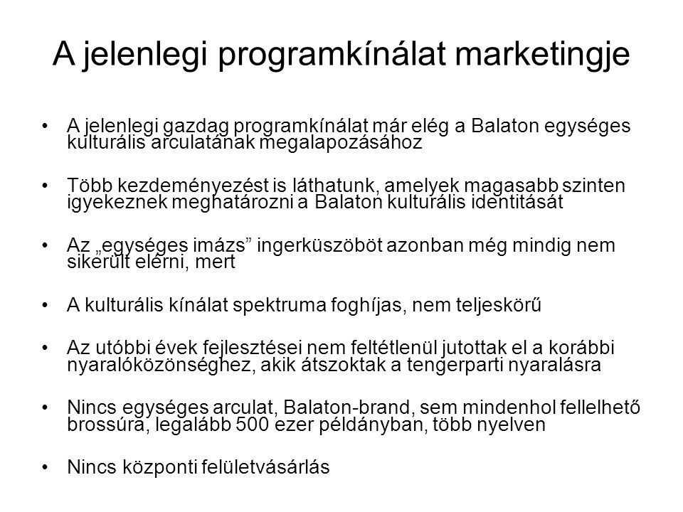 A jelenlegi programkínálat marketingje A jelenlegi gazdag programkínálat már elég a Balaton egységes kulturális arculatának megalapozásához Több kezde