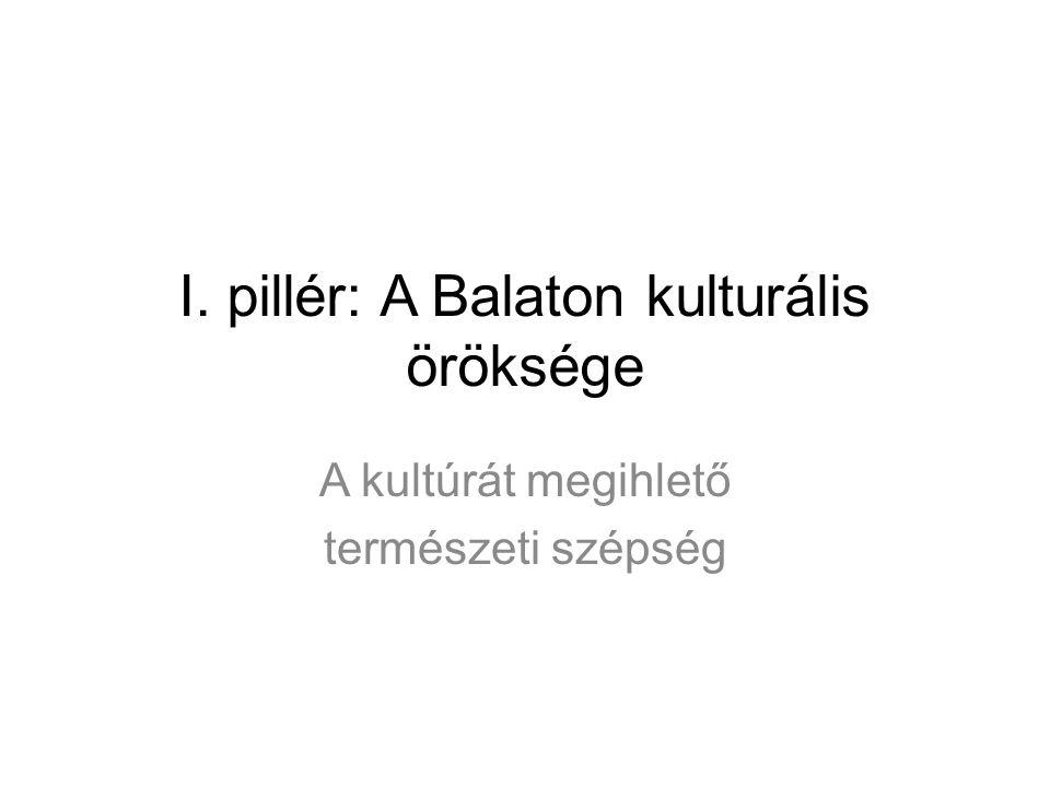 I. pillér: A Balaton kulturális öröksége A kultúrát megihlető természeti szépség