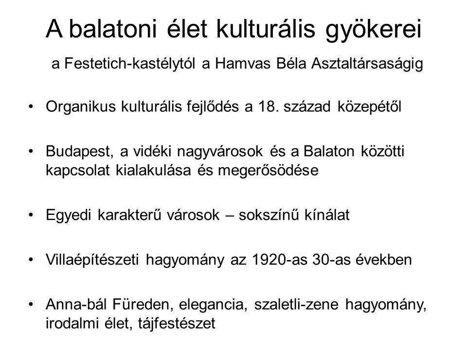 A balatoni élet kulturális gyökerei a Festetich-kastélytól a Hamvas Béla Asztaltársaságig Organikus kulturális fejlődés a 18. század közepétől Budapes