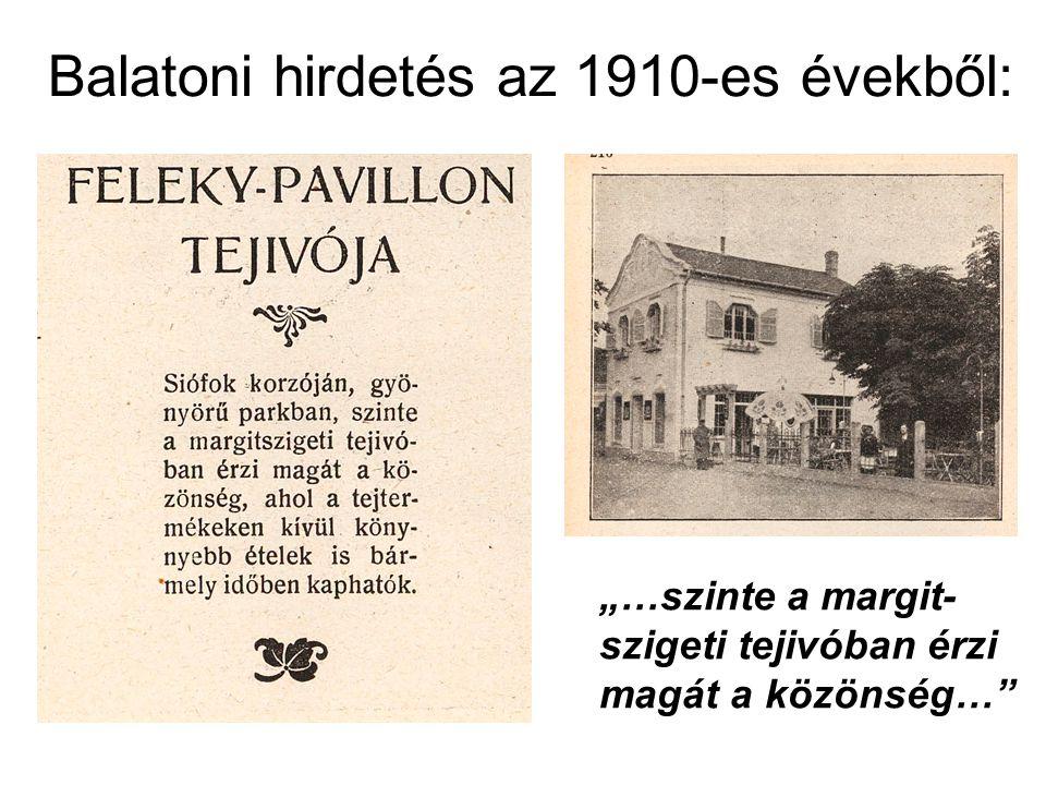 """Balatoni hirdetés az 1910-es évekből: """"…szinte a margit- szigeti tejivóban érzi magát a közönség…"""""""