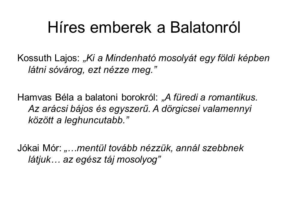 """Híres emberek a Balatonról Kossuth Lajos: """"Ki a Mindenható mosolyát egy földi képben látni sóvárog, ezt nézze meg."""" Hamvas Béla a balatoni borokról: """""""