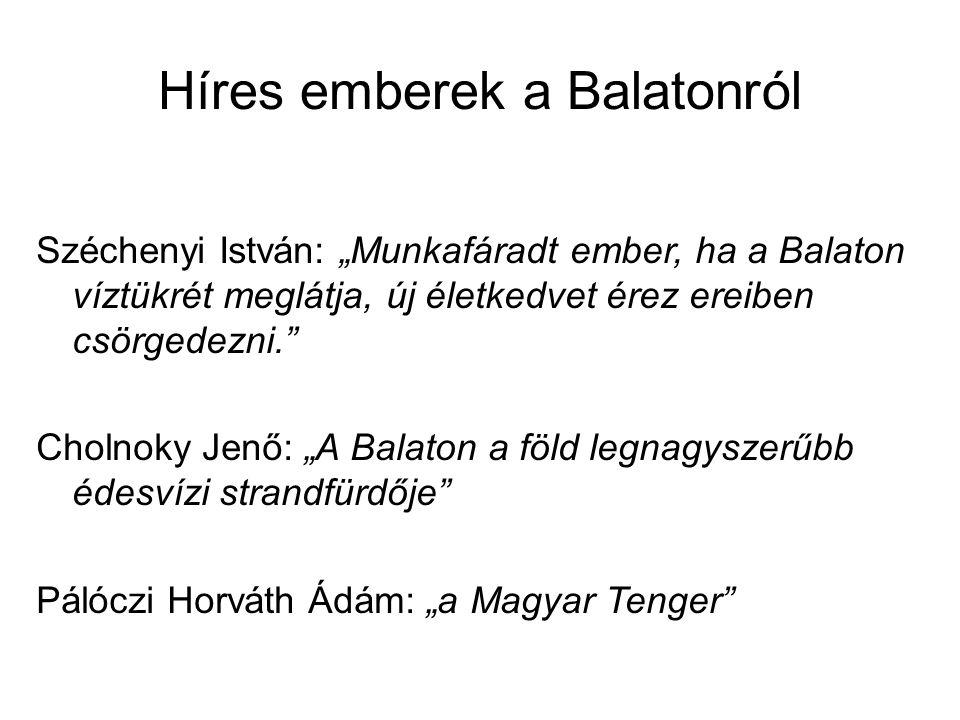 """Híres emberek a Balatonról Széchenyi István: """"Munkafáradt ember, ha a Balaton víztükrét meglátja, új életkedvet érez ereiben csörgedezni."""" Cholnoky Je"""