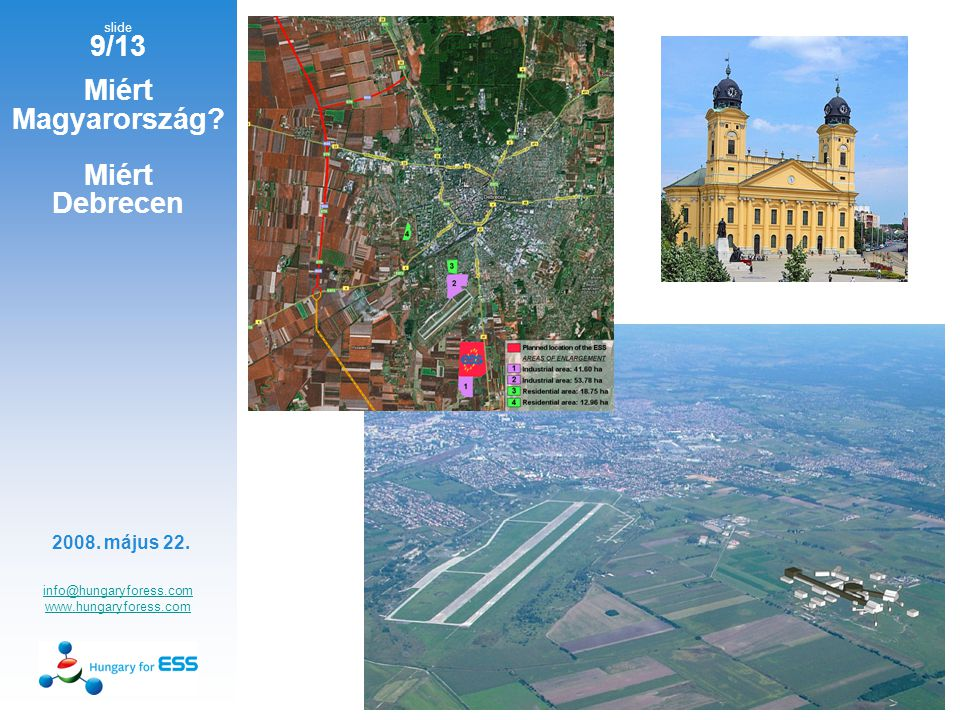 slide 9/13 Miért Magyarország. Miért Debrecen info@hungaryforess.com www.hungaryforess.com 2008.