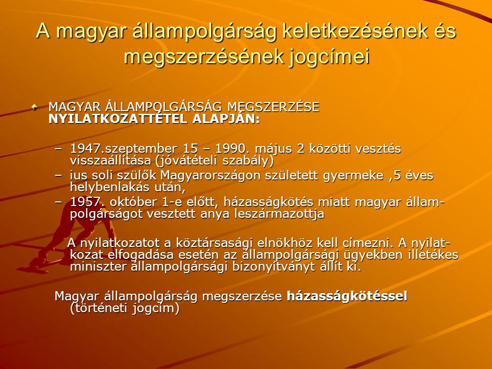 A magyar állampolgárság keletkezésének és megszerzésének jogcímei MAGYAR ÁLLAMPOLGÁRSÁG MEGSZERZÉSE NYILATKOZATTÉTEL ALAPJÁN: –1947.szeptember 15 – 19