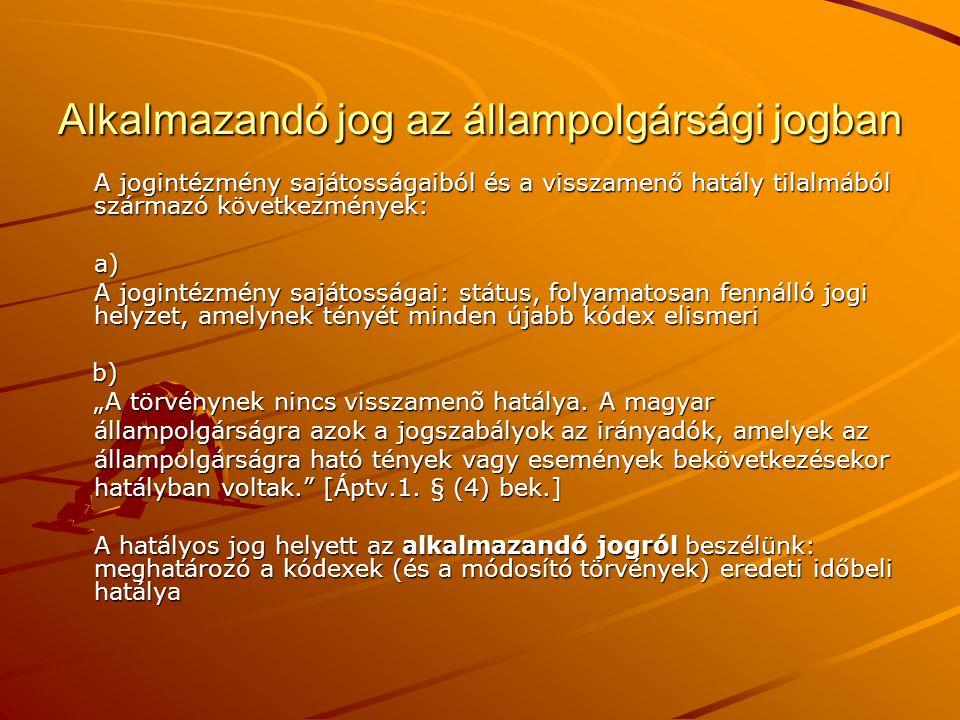 Alkalmazandó jog az állampolgársági jogban c) történeti jogcímek értelmezése d) jóvátételi szabályok: - Nem sérti a visszamenő hatály tilalmát a magyar állampolgárság megszűnésének semmissé nyilvánítása egyedi ügyekben: 1956.11.