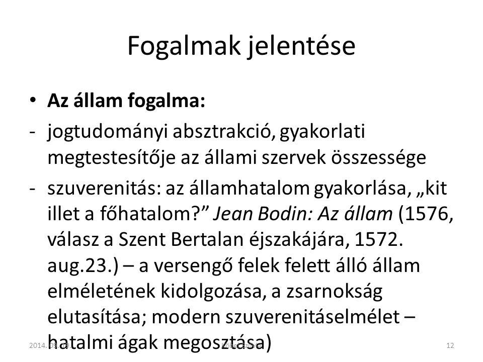 """Fogalmak jelentése Az állam fogalma: -jogtudományi absztrakció, gyakorlati megtestesítője az állami szervek összessége -szuverenitás: az államhatalom gyakorlása, """"kit illet a főhatalom? Jean Bodin: Az állam (1576, válasz a Szent Bertalan éjszakájára, 1572."""