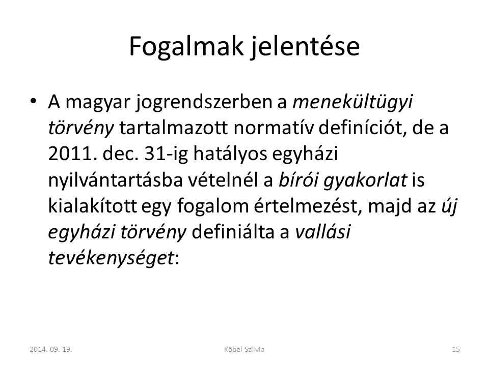 Fogalmak jelentése A magyar jogrendszerben a menekültügyi törvény tartalmazott normatív definíciót, de a 2011.