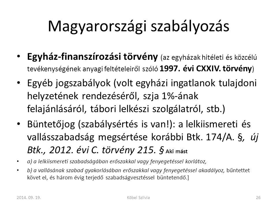 Magyarországi szabályozás Egyház-finanszírozási törvény (az egyházak hitéleti és közcélú tevékenységének anyagi feltételeiről szóló 1997.