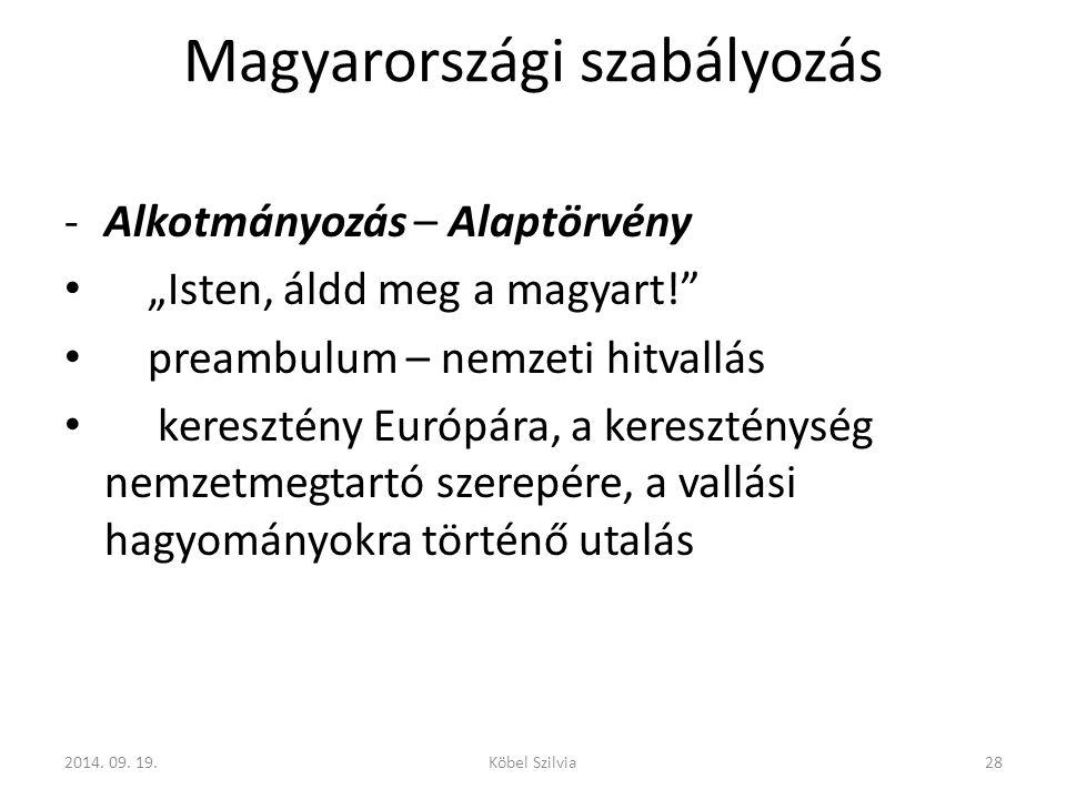 """Magyarországi szabályozás -Alkotmányozás – Alaptörvény """"Isten, áldd meg a magyart! preambulum – nemzeti hitvallás keresztény Európára, a kereszténység nemzetmegtartó szerepére, a vallási hagyományokra történő utalás 282014."""