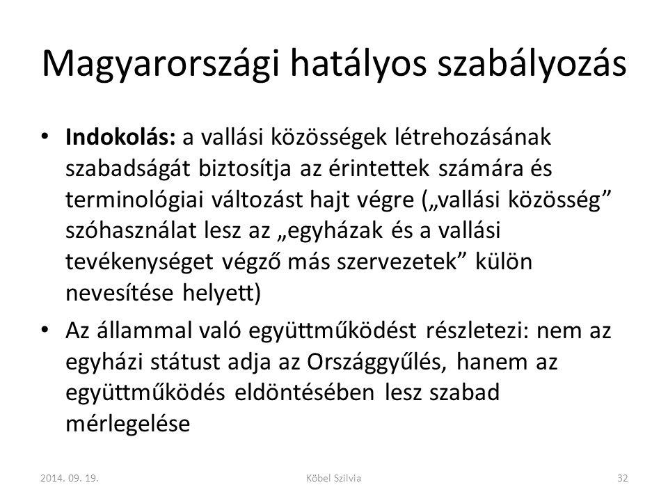 """Magyarországi hatályos szabályozás Indokolás: a vallási közösségek létrehozásának szabadságát biztosítja az érintettek számára és terminológiai változást hajt végre (""""vallási közösség szóhasználat lesz az """"egyházak és a vallási tevékenységet végző más szervezetek külön nevesítése helyett) Az állammal való együttműködést részletezi: nem az egyházi státust adja az Országgyűlés, hanem az együttműködés eldöntésében lesz szabad mérlegelése 2014."""