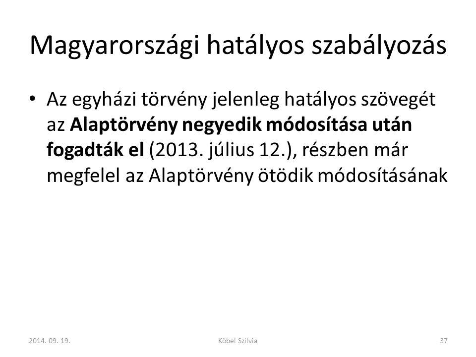 Magyarországi hatályos szabályozás Az egyházi törvény jelenleg hatályos szövegét az Alaptörvény negyedik módosítása után fogadták el (2013.