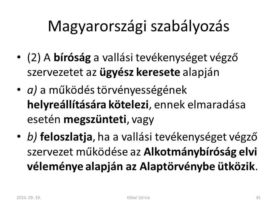 Magyarországi szabályozás (2) A bíróság a vallási tevékenységet végző szervezetet az ügyész keresete alapján a) a működés törvényességének helyreállítására kötelezi, ennek elmaradása esetén megszünteti, vagy b) feloszlatja, ha a vallási tevékenységet végző szervezet működése az Alkotmánybíróság elvi véleménye alapján az Alaptörvénybe ütközik.