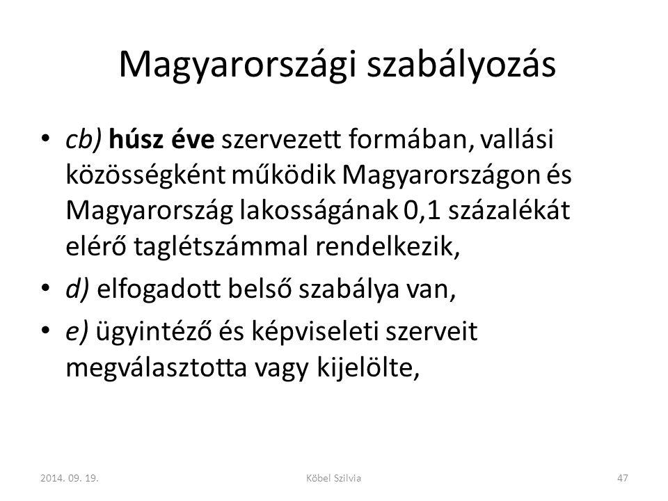 Magyarországi szabályozás cb) húsz éve szervezett formában, vallási közösségként működik Magyarországon és Magyarország lakosságának 0,1 százalékát elérő taglétszámmal rendelkezik, d) elfogadott belső szabálya van, e) ügyintéző és képviseleti szerveit megválasztotta vagy kijelölte, 472014.