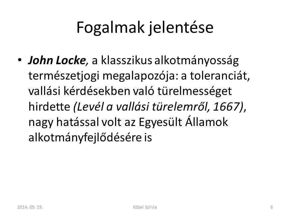 Fogalmak jelentése John Locke, a klasszikus alkotmányosság természetjogi megalapozója: a toleranciát, vallási kérdésekben való türelmességet hirdette (Levél a vallási türelemről, 1667), nagy hatással volt az Egyesült Államok alkotmányfejlődésére is 62014.