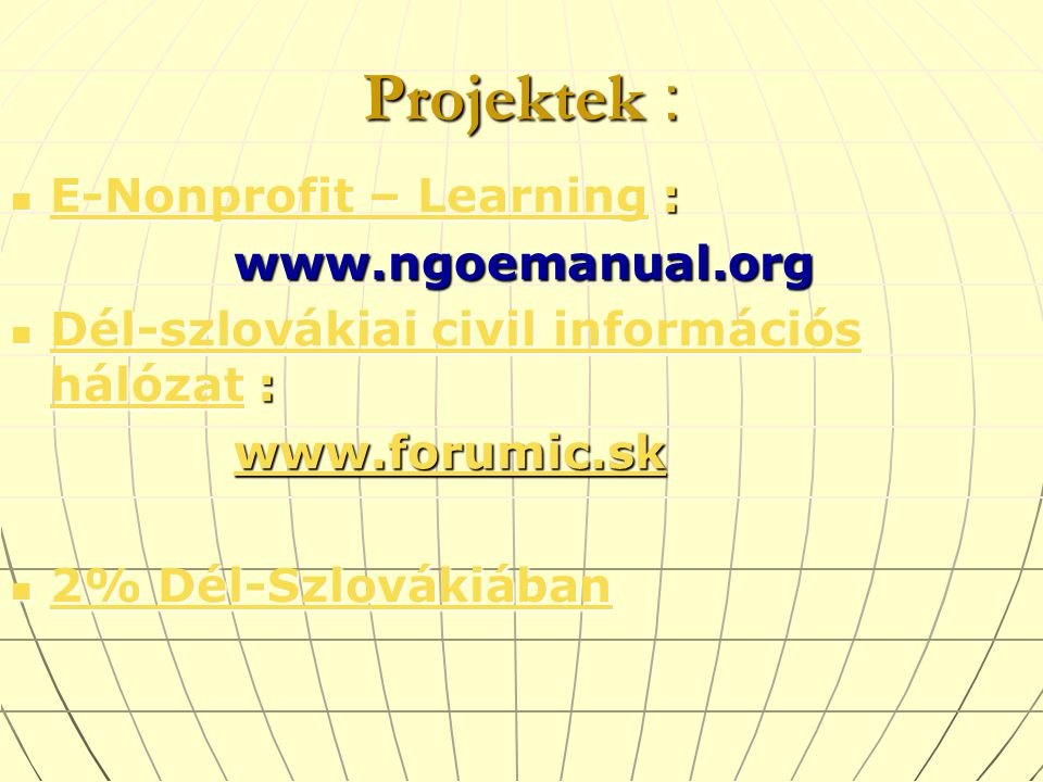 Projektek : E-Nonprofit – Learning : E-Nonprofit – Learning : E-Nonprofit – Learning E-Nonprofit – Learning www.ngoemanual.org www.ngoemanual.org Dél-