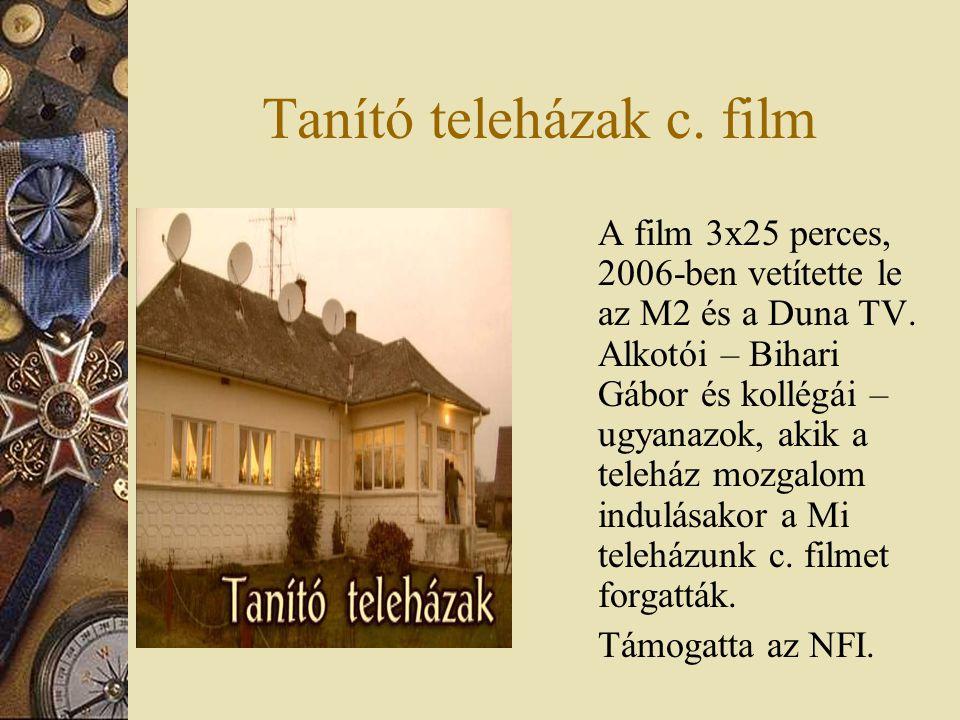 Tanító teleházak c. film A film 3x25 perces, 2006-ben vetítette le az M2 és a Duna TV.