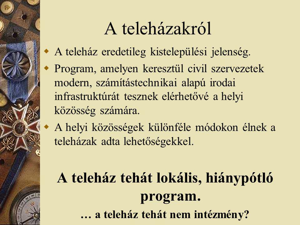 Teleházas humánerőforrás  Oktatói kar megalakulása 2001  Teleházas tankönyvek és könyvek  Mentorálás és monitorozás  Mentorszolgálat megalakulása 2001-2002  TudásTár létrehozása (és fejlesztése) 2004  Akkreditáció – kapcsolódó szervezeteké 2003- ban, MTSZ 2005  Tanító teleházak című film 2005  IT mentor képzés (www.itmentor.hu)  Ennek ellenére foglalkoztatási nehézségek
