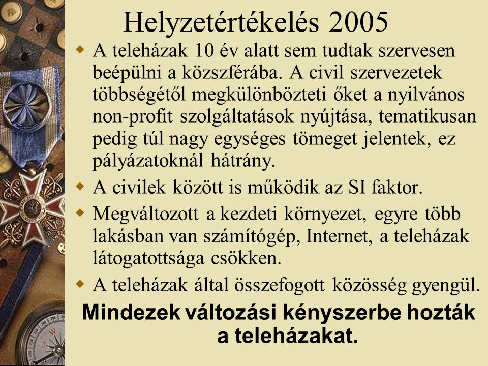 Helyzetértékelés 2005  A teleházak 10 év alatt sem tudtak szervesen beépülni a közszférába.