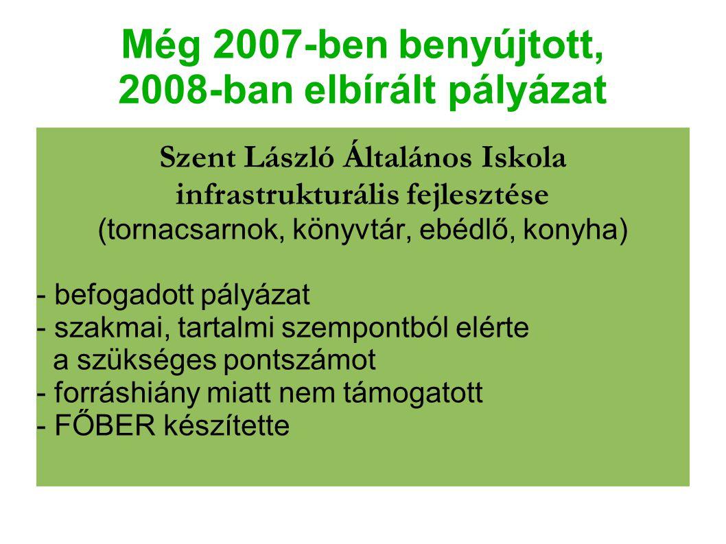 Még 2007-ben benyújtott, 2008-ban elbírált pályázat Szent László Általános Iskola infrastrukturális fejlesztése (tornacsarnok, könyvtár, ebédlő, konyh