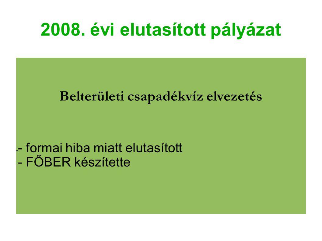 2008. évi elutasított pályázat Belterületi csapadékvíz elvezetés - - formai hiba miatt elutasított - - FŐBER készítette