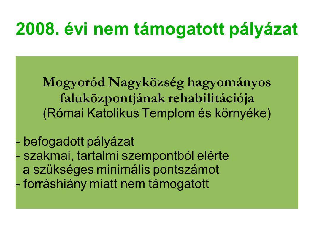 2008. évi nem támogatott pályázat Mogyoród Nagyközség hagyományos faluközpontjának rehabilitációja (Római Katolikus Templom és környéke) - befogadott