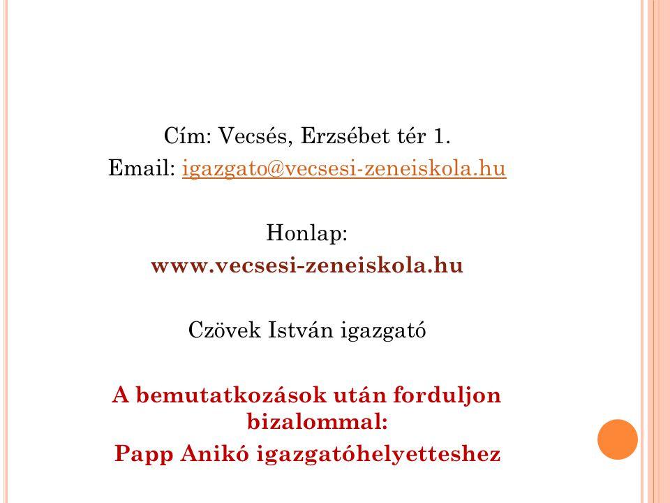Cím: Vecsés, Erzsébet tér 1. Email: igazgato@vecsesi-zeneiskola.huigazgato@vecsesi-zeneiskola.hu Honlap: www.vecsesi-zeneiskola.hu Czövek István igazg