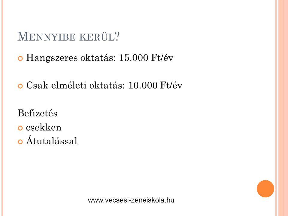 M ENNYIBE KERÜL ? Hangszeres oktatás: 15.000 Ft/év Csak elméleti oktatás: 10.000 Ft/év Befizetés csekken Átutalással www.vecsesi-zeneiskola.hu