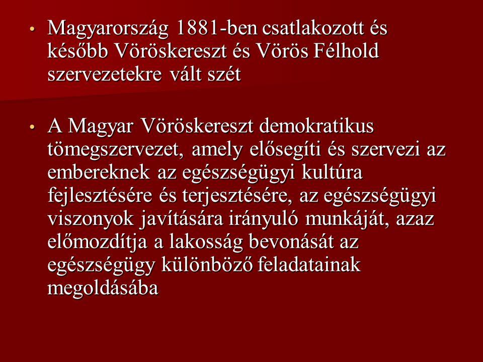 Magyarország 1881-ben csatlakozott és később Vöröskereszt és Vörös Félhold szervezetekre vált szét Magyarország 1881-ben csatlakozott és később Vörösk