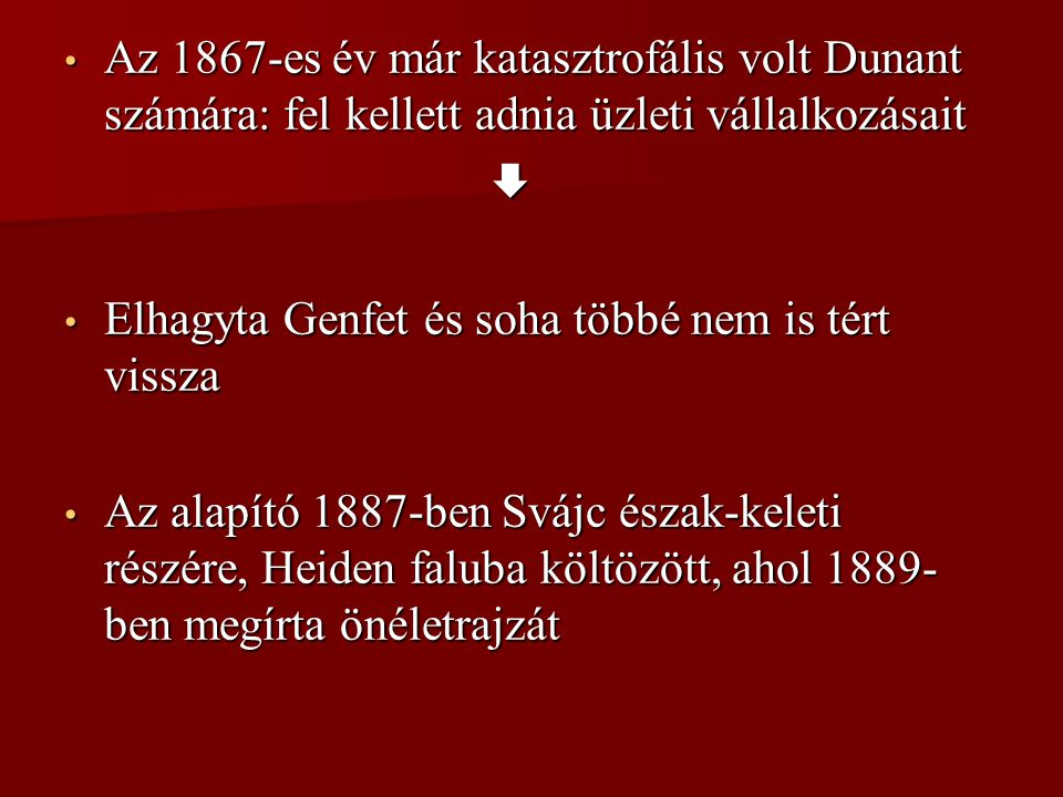 Az 1867-es év már katasztrofális volt Dunant számára: fel kellett adnia üzleti vállalkozásait Az 1867-es év már katasztrofális volt Dunant számára: fe