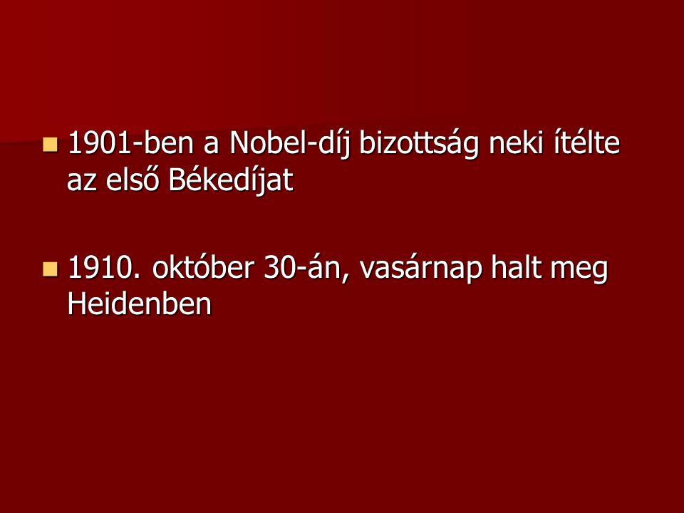 1901-ben a Nobel-díj bizottság neki ítélte az első Békedíjat 1901-ben a Nobel-díj bizottság neki ítélte az első Békedíjat 1910. október 30-án, vasárna