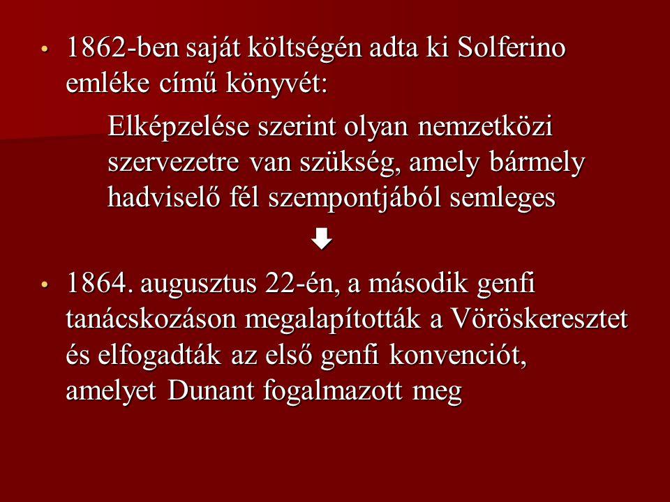 1862-ben saját költségén adta ki Solferino emléke című könyvét: 1862-ben saját költségén adta ki Solferino emléke című könyvét: Elképzelése szerint ol