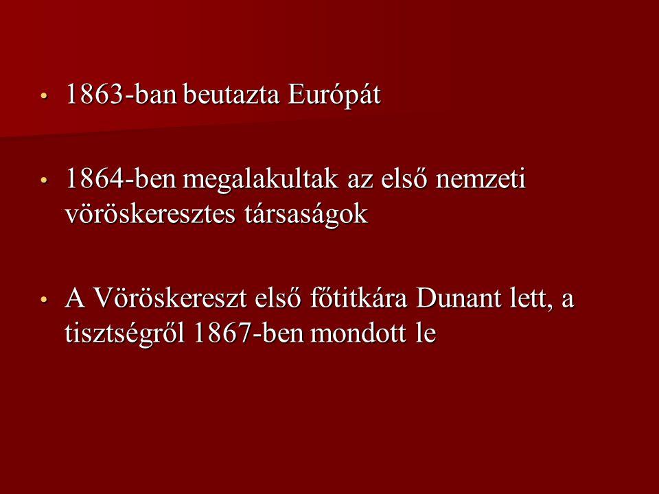 1863-ban beutazta Európát 1863-ban beutazta Európát 1864-ben megalakultak az első nemzeti vöröskeresztes társaságok 1864-ben megalakultak az első nemz