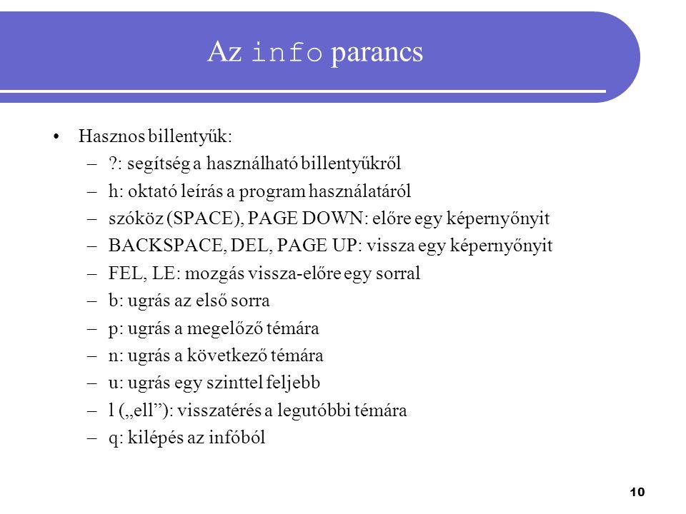 10 Az info parancs Hasznos billentyűk: –?: segítség a használható billentyűkről –h: oktató leírás a program használatáról –szóköz (SPACE), PAGE DOWN:
