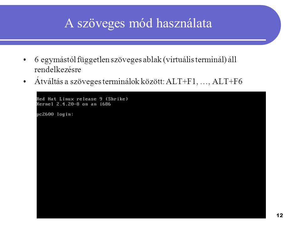 12 A szöveges mód használata 6 egymástól független szöveges ablak (virtuális terminál) áll rendelkezésre Átváltás a szöveges terminálok között: ALT+F1