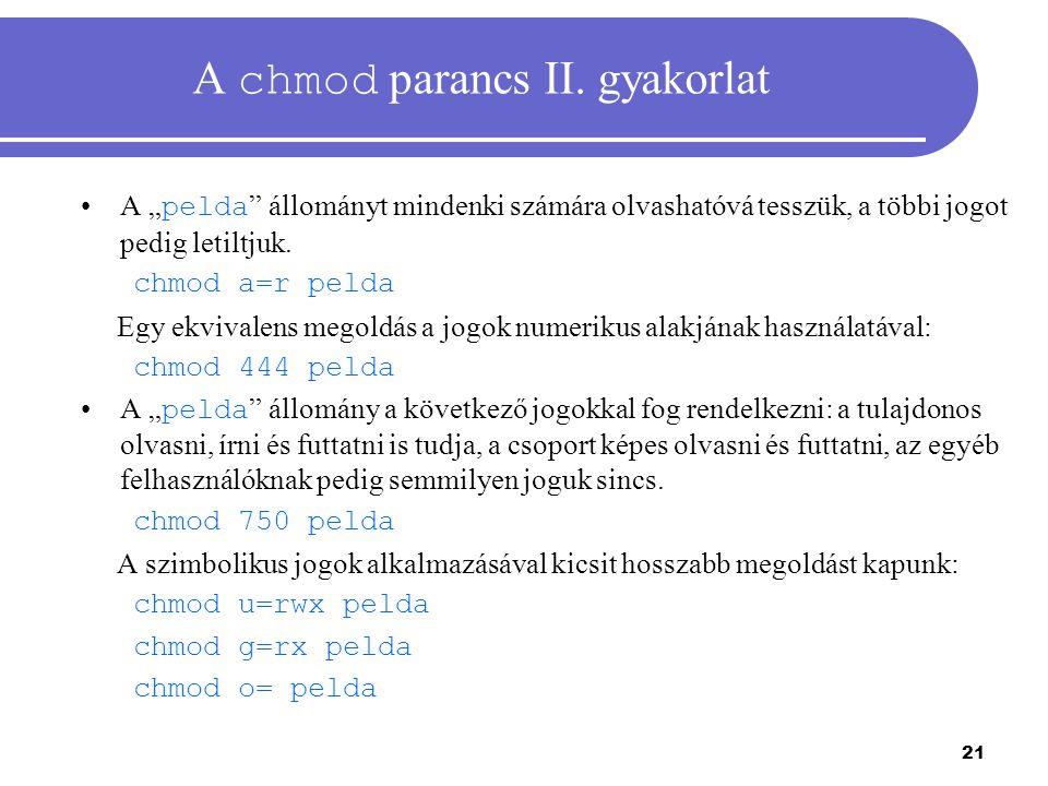 """21 A chmod parancs II. gyakorlat A """" pelda """" állományt mindenki számára olvashatóvá tesszük, a többi jogot pedig letiltjuk. chmod a=r pelda Egy ekviva"""