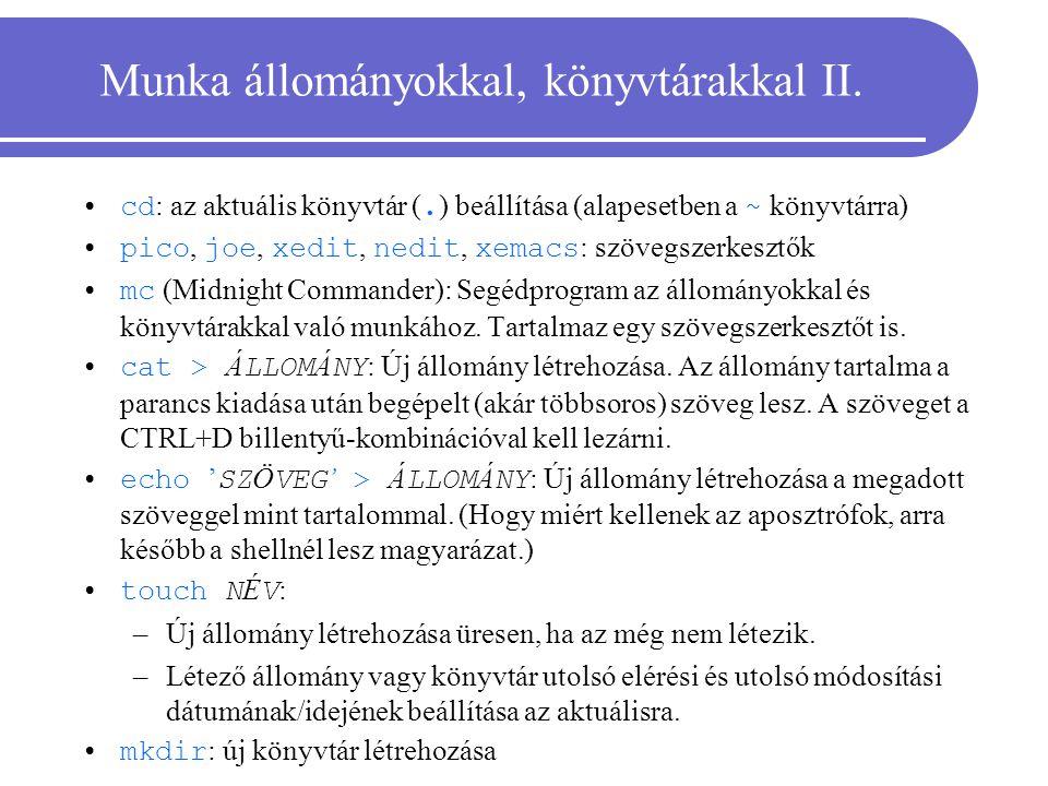 Munka állományokkal, könyvtárakkal II. cd : az aktuális könyvtár (. ) beállítása (alapesetben a ~ könyvtárra) pico, joe, xedit, nedit, xemacs : szöveg