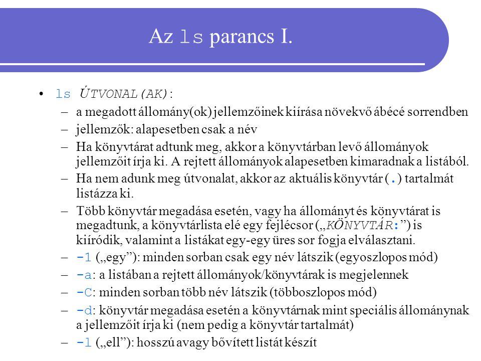 Az ls parancs I. ls Ú TVONAL(AK) : –a megadott állomány(ok) jellemzőinek kiírása növekvő ábécé sorrendben –jellemzők: alapesetben csak a név –Ha könyv