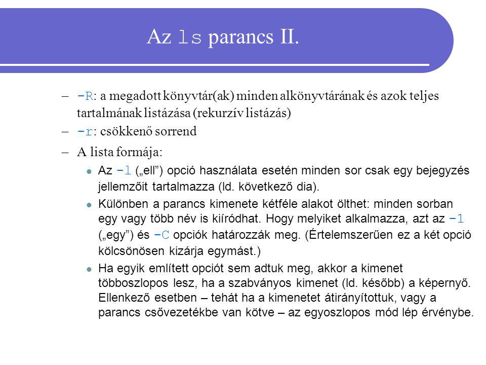 Az ls parancs II. – -R : a megadott könyvtár(ak) minden alkönyvtárának és azok teljes tartalmának listázása (rekurzív listázás) – -r : csökkenő sorren