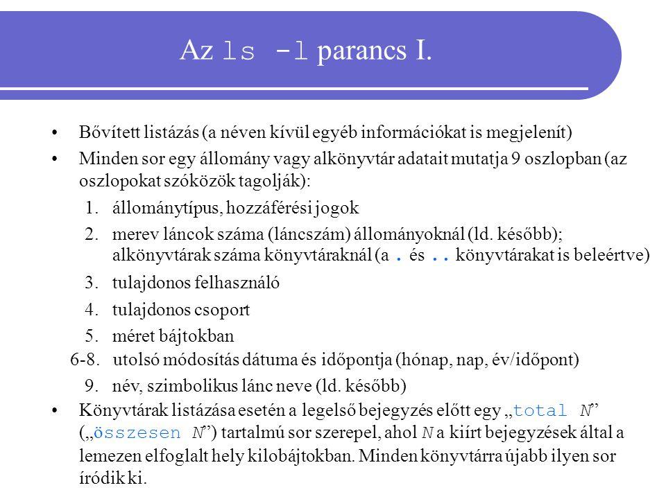 Az ls -l parancs I. Bővített listázás (a néven kívül egyéb információkat is megjelenít) Minden sor egy állomány vagy alkönyvtár adatait mutatja 9 oszl
