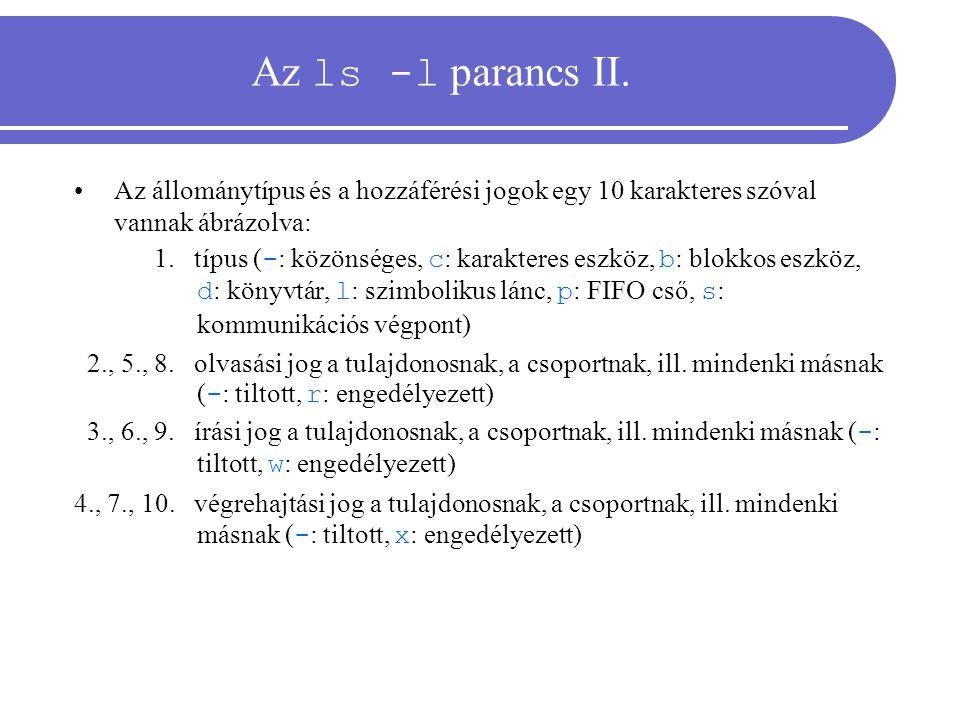 Az ls -l parancs II. Az állománytípus és a hozzáférési jogok egy 10 karakteres szóval vannak ábrázolva: 1. típus ( - : közönséges, c : karakteres eszk
