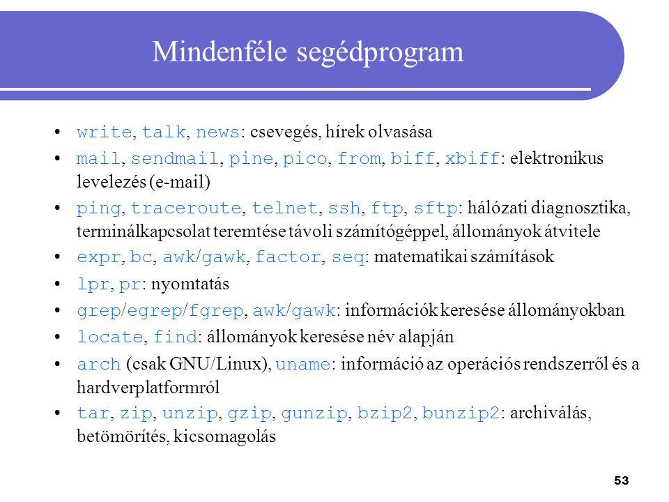 53 Mindenféle segédprogram write, talk, news : csevegés, hírek olvasása mail, sendmail, pine, pico, from, biff, xbiff : elektronikus levelezés (e-mail