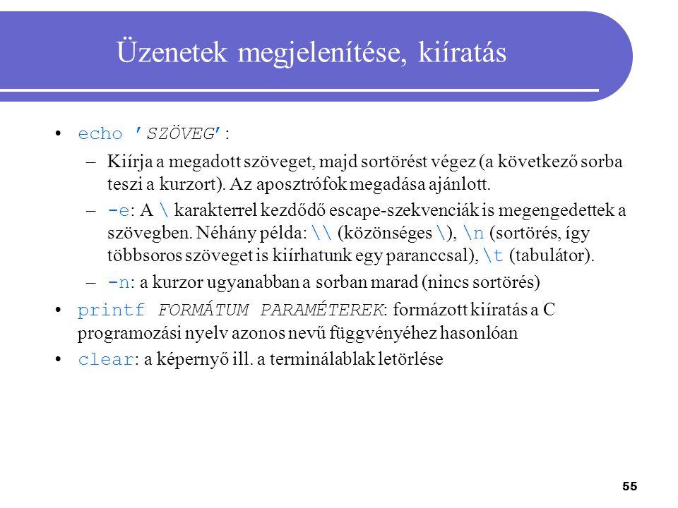 55 Üzenetek megjelenítése, kiíratás echo 'SZÖVEG' : –Kiírja a megadott szöveget, majd sortörést végez (a következő sorba teszi a kurzort). Az aposztró